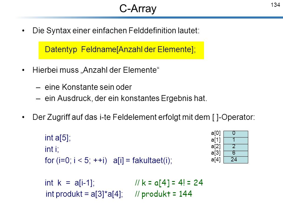 C-Array int produkt = a[3]*a[4]; // produkt = 144